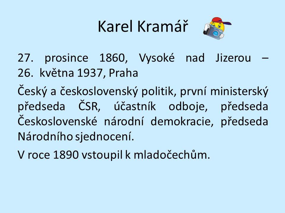 Karel Kramář 27. prosince 1860, Vysoké nad Jizerou – 26. května 1937, Praha Český a československý politik, první ministerský předseda ČSR, účastník o