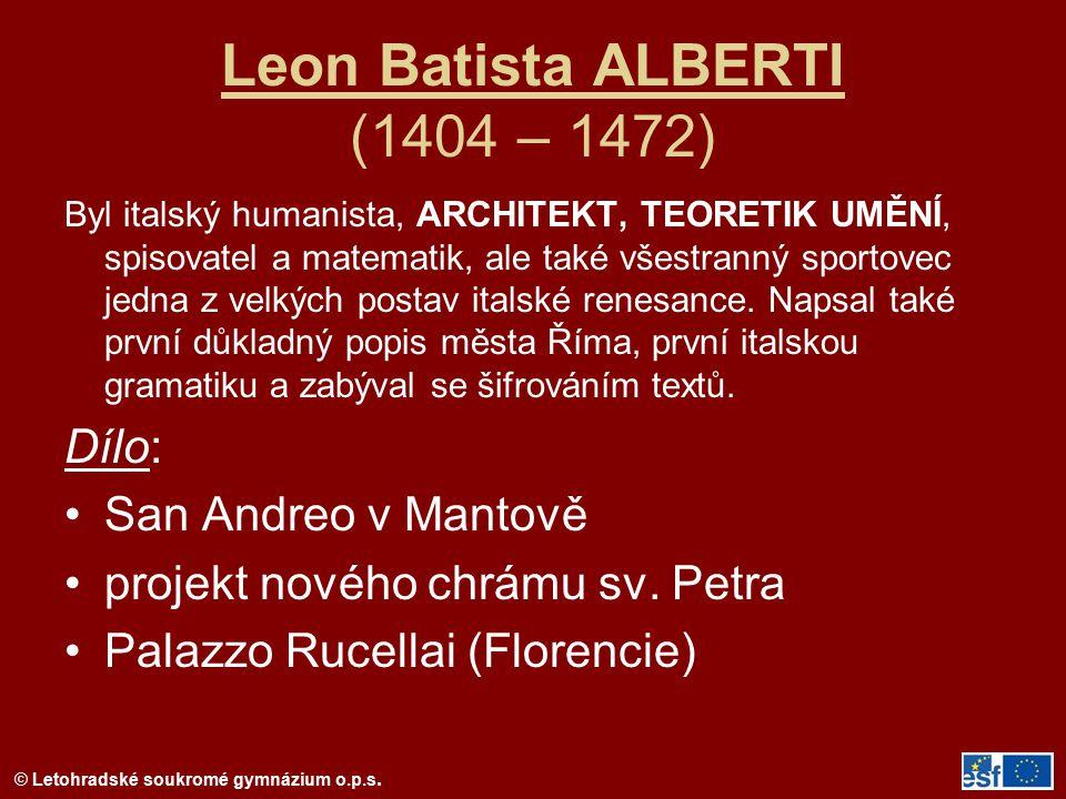 Leon Batista ALBERTI (1404 – 1472) Byl italský humanista, ARCHITEKT, TEORETIK UMĚNÍ, spisovatel a matematik, ale také všestranný sportovec jedna z vel