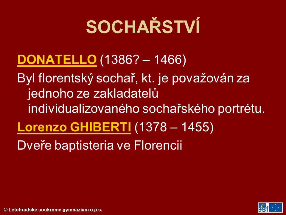© Letohradské soukromé gymnázium o.p.s. SOCHAŘSTVÍ DONATELLO (1386? – 1466) Byl florentský sochař, kt. je považován za jednoho ze zakladatelů individu