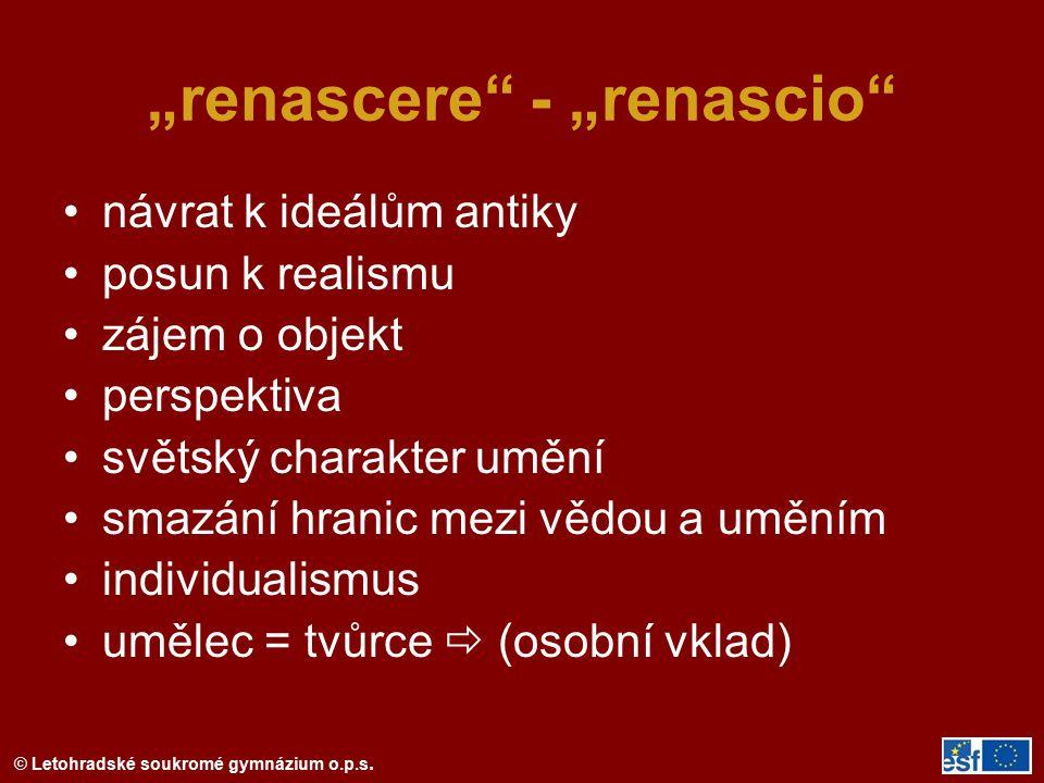 """""""renascere"""" - """"renascio"""" návrat k ideálům antiky posun k realismu zájem o objekt perspektiva světský charakter umění smazání hranic mezi vědou a umění"""