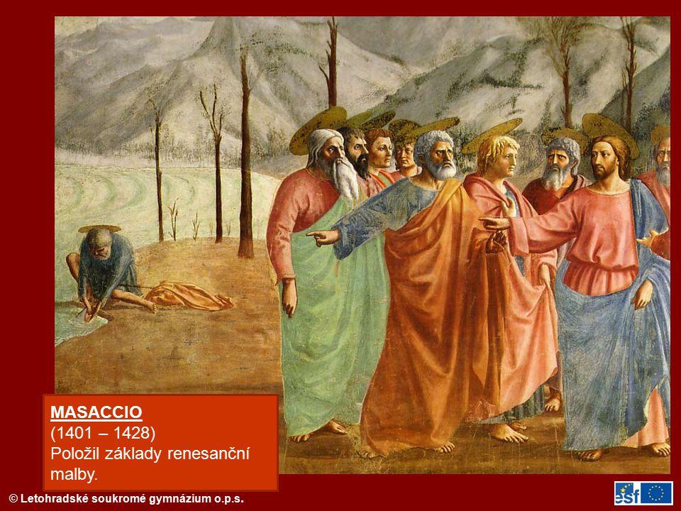 © Letohradské soukromé gymnázium o.p.s. MASACCIO (1401 – 1428) Položil základy renesanční malby.