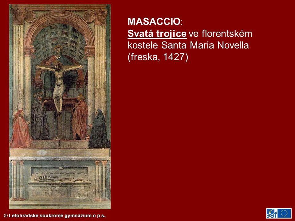© Letohradské soukromé gymnázium o.p.s. MASACCIO: Svatá trojice ve florentském kostele Santa Maria Novella (freska, 1427)