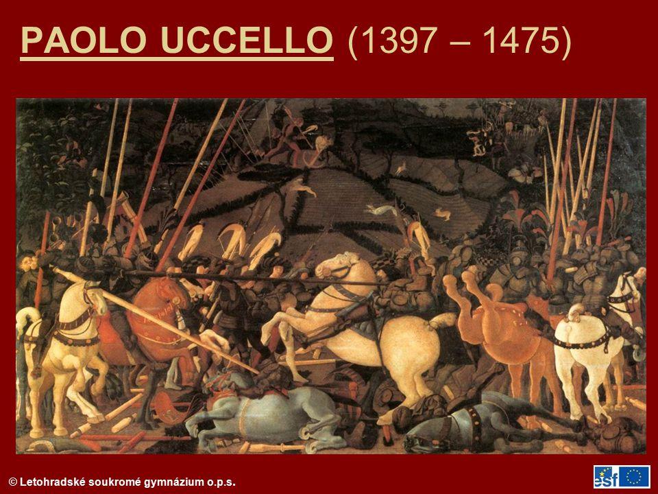 © Letohradské soukromé gymnázium o.p.s. PAOLO UCCELLO (1397 – 1475)