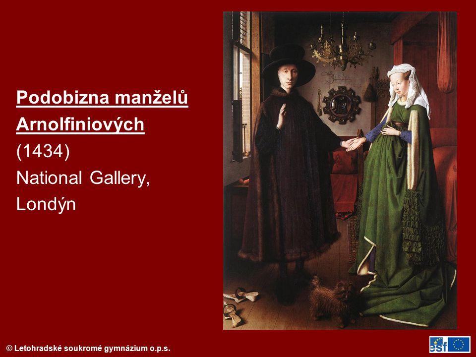 © Letohradské soukromé gymnázium o.p.s. Podobizna manželů Arnolfiniových (1434) National Gallery, Londýn