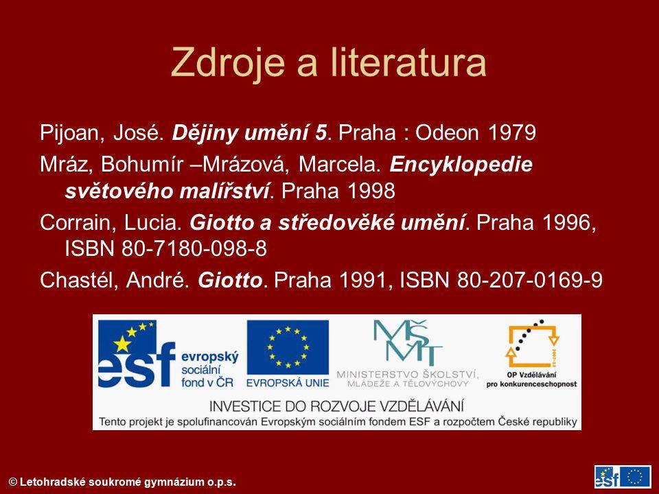 © Letohradské soukromé gymnázium o.p.s. Zdroje a literatura Pijoan, José. Dějiny umění 5. Praha : Odeon 1979 Mráz, Bohumír –Mrázová, Marcela. Encyklop
