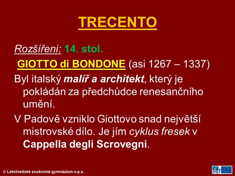 © Letohradské soukromé gymnázium o.p.s. TRECENTO Rozšířeni: 14. stol. GIOTTO di BONDONE GIOTTO di BONDONE (asi 1267 – 1337) Byl italský malíř a archit