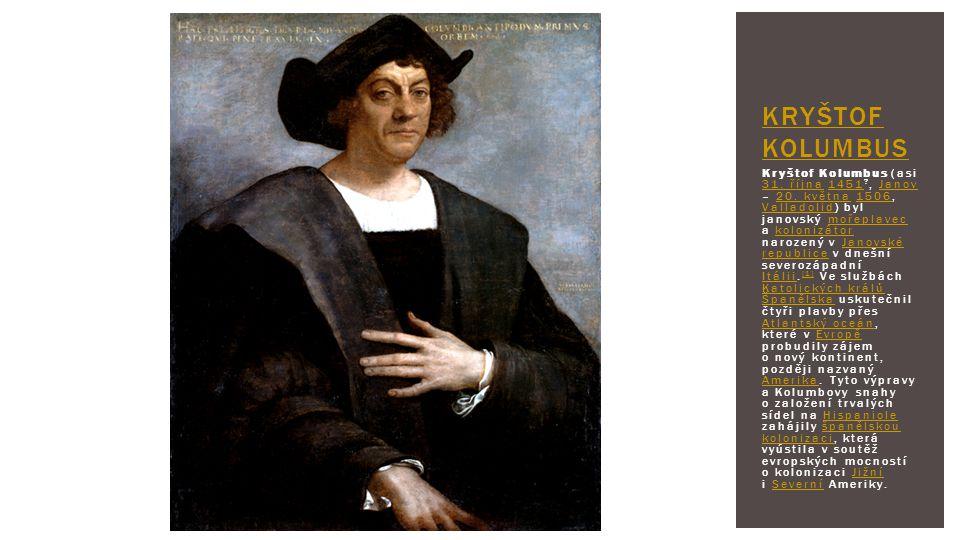 Kryštof Kolumbus (asi 31. října 1451 ?, Janov – 20. května 1506, Valladolid) byl janovský mořeplavec a kolonizátor narozený v Janovské republice v dne