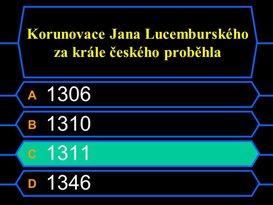 Korunovace Jana Lucemburského za krále českého proběhla A 1306 B 1310 C 1311 D 1346