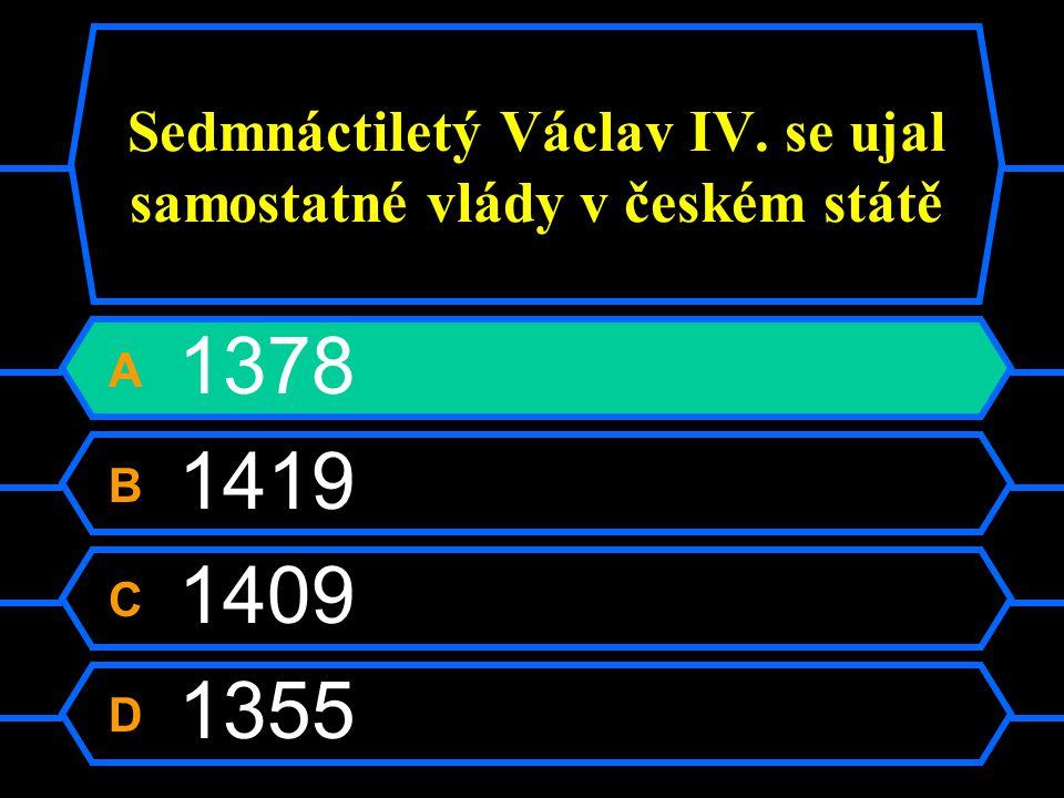 Sedmnáctiletý Václav IV. se ujal samostatné vlády v českém státě A 1378 B 1419 C 1409 D 1355