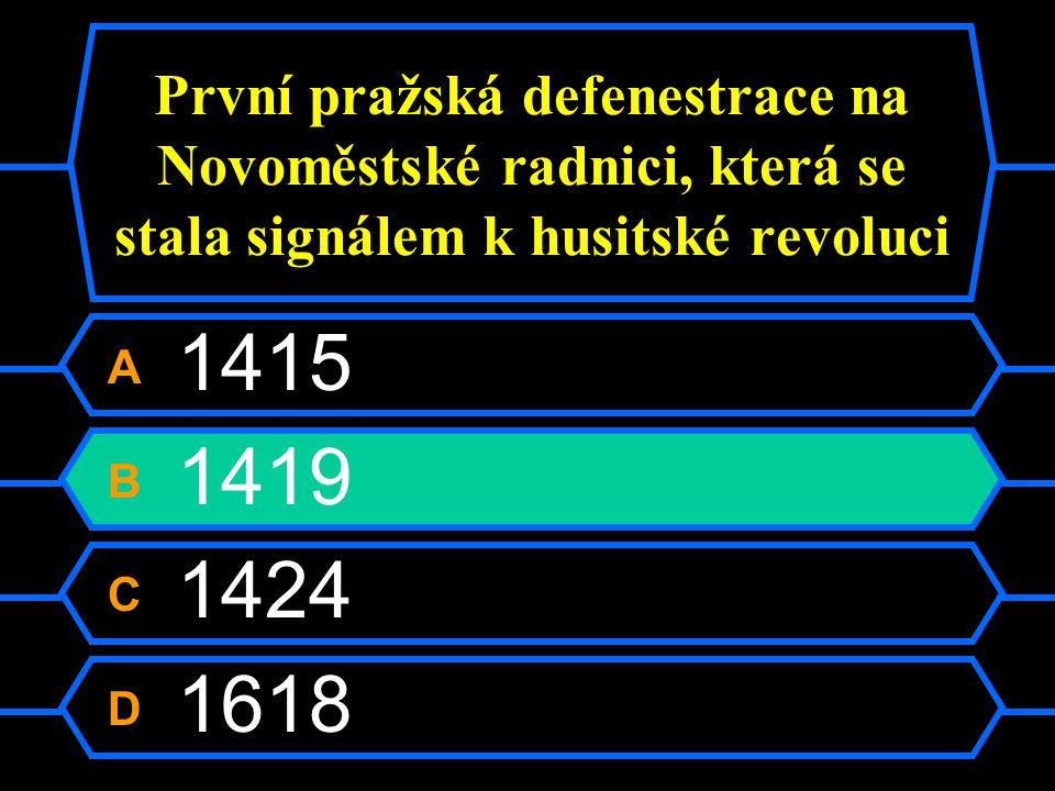 První pražská defenestrace na Novoměstské radnici, která se stala signálem k husitské revoluci A 1415 B 1419 C 1424 D 1618