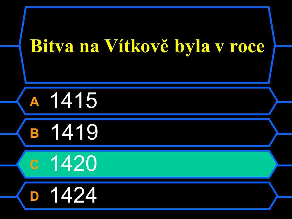 Bitva na Vítkově byla v roce A 1415 B 1419 C 1420 D 1424