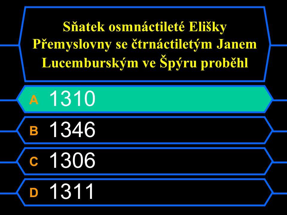 Sňatek osmnáctileté Elišky Přemyslovny se čtrnáctiletým Janem Lucemburským ve Špýru proběhl A 1310 B 1346 C 1306 D 1311