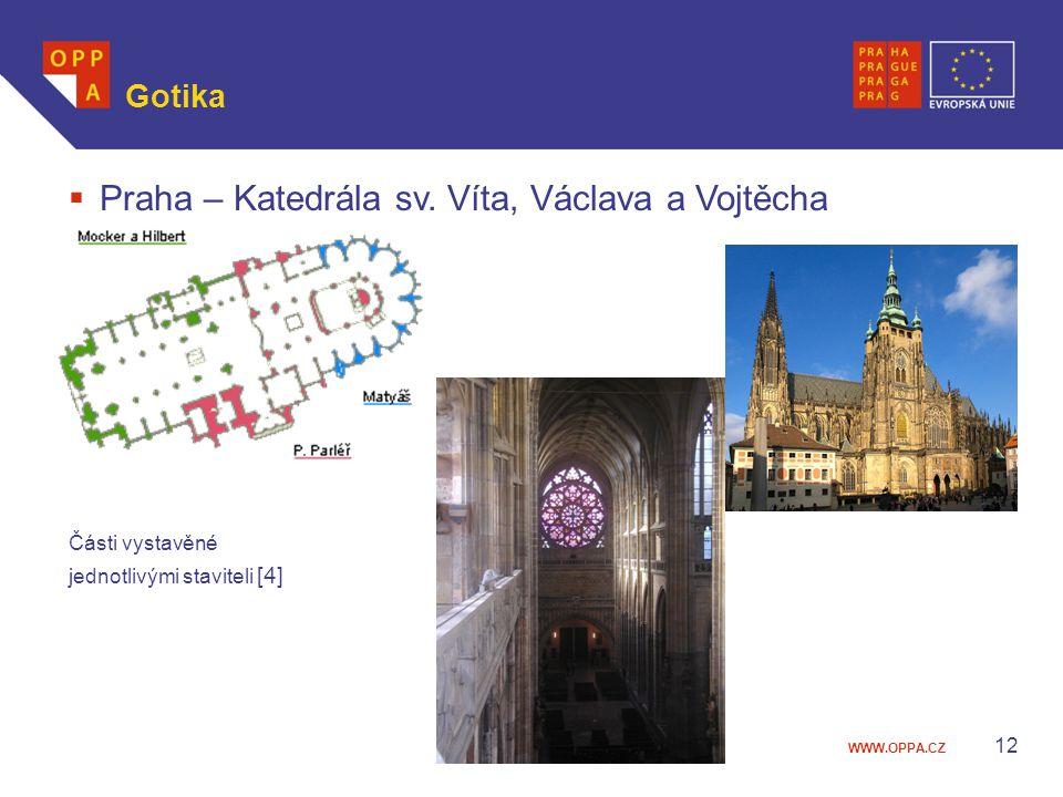 WWW.OPPA.CZ  Praha – Katedrála sv. Víta, Václava a Vojtěcha Části vystavěné jednotlivými staviteli [4] Gotika 12