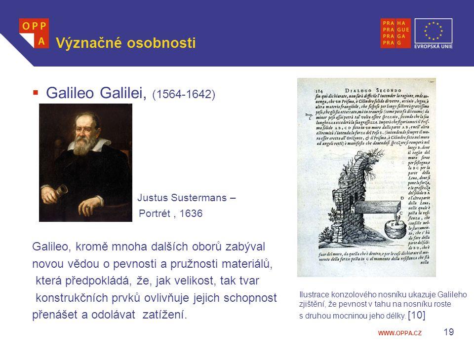 WWW.OPPA.CZ Význačné osobnosti  Galileo Galilei, (1564-1642) Justus Sustermans – Portrét, 1636 Galileo, kromě mnoha dalších oborů zabýval novou vědou