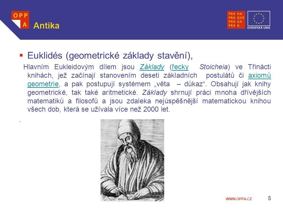 WWW.OPPA.CZ Antika  Euklidés (geometrické základy stavění), Hlavním Eukleidovým dílem jsou Základy (řecky Stoicheia) ve Třinácti knihách, jež začínaj