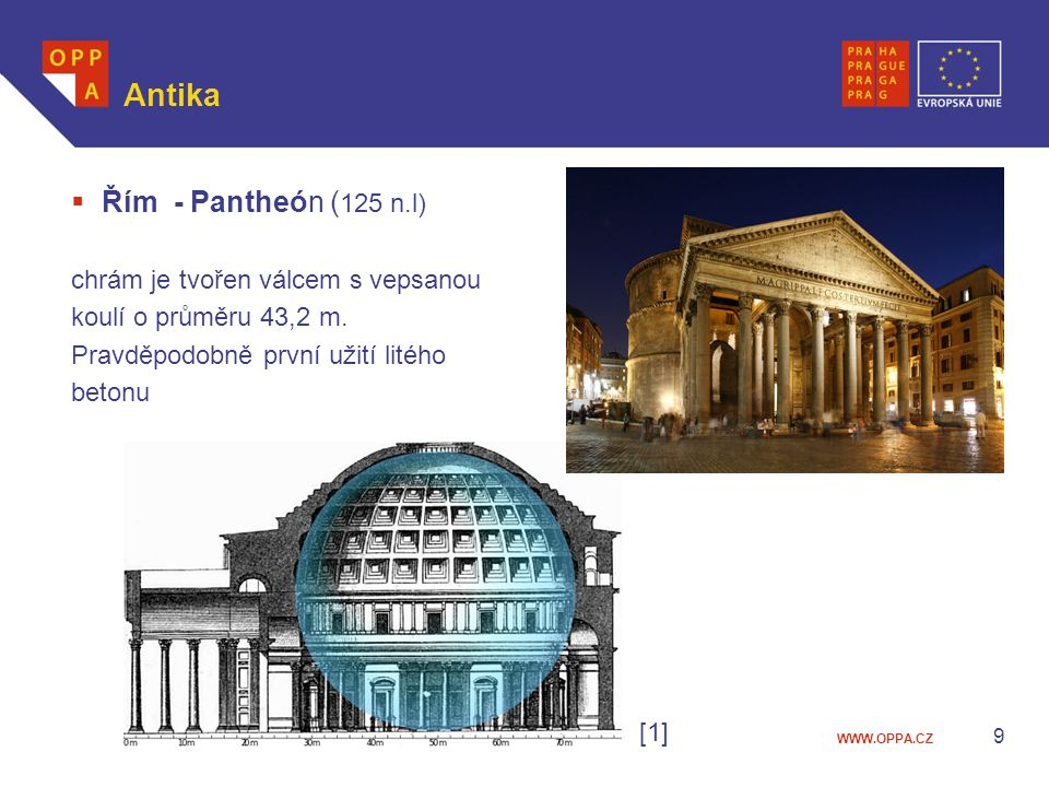 WWW.OPPA.CZ Antika  Řím - Pantheón ( 125 n.l) chrám je tvořen válcem s vepsanou koulí o průměru 43,2 m. Pravděpodobně první užití litého betonu [1] 9