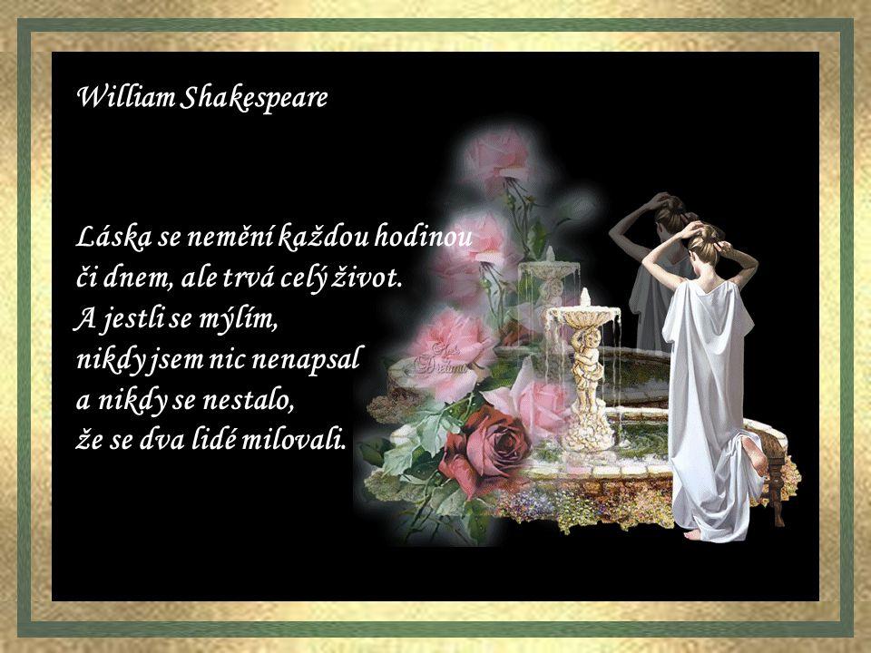 Teorie lásky je božská, její praxe ďábelská. William Shakespeare