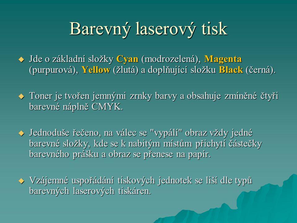 Barevný laserový tisk  Jde o základní složky Cyan (modrozelená), Magenta (purpurová), Yellow (žlutá) a doplňující složku Black (černá).