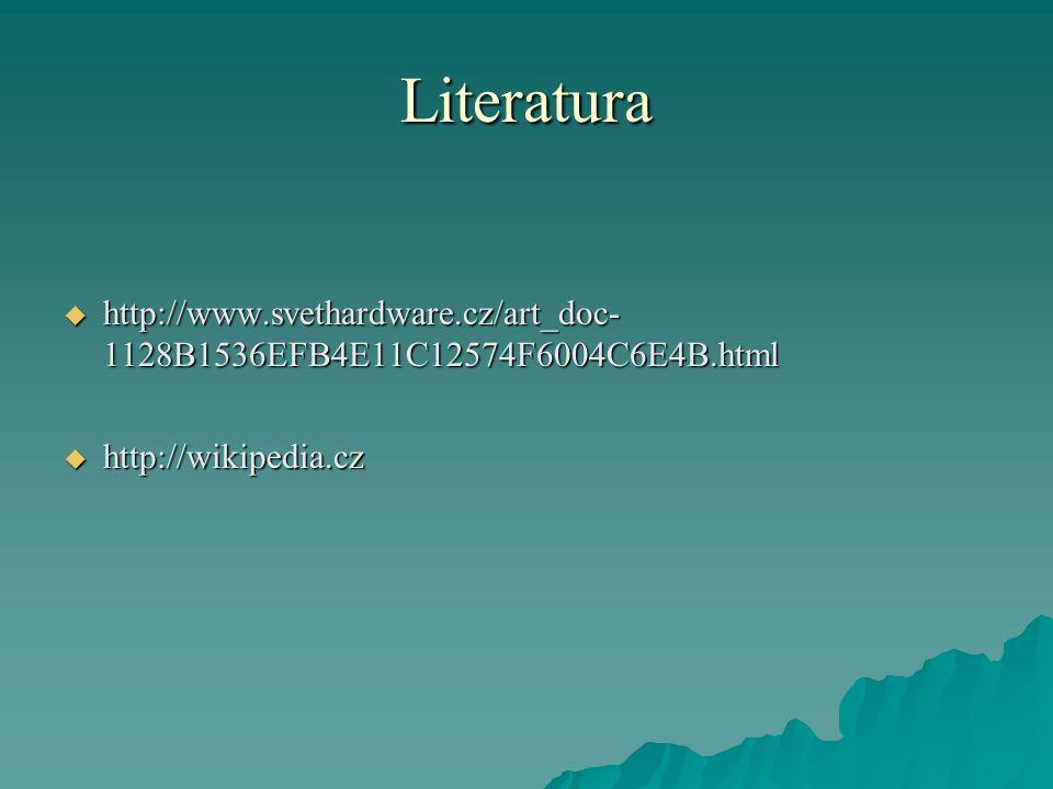 Literatura  http://www.svethardware.cz/art_doc- 1128B1536EFB4E11C12574F6004C6E4B.html  http://wikipedia.cz