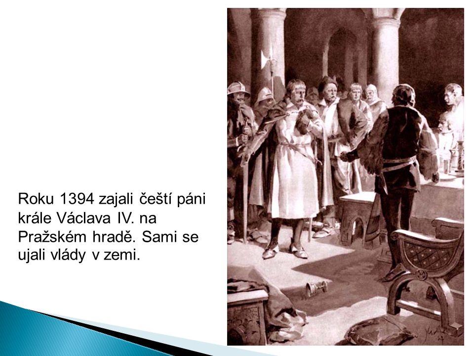 Roku 1394 zajali čeští páni krále Václava IV. na Pražském hradě. Sami se ujali vlády v zemi.