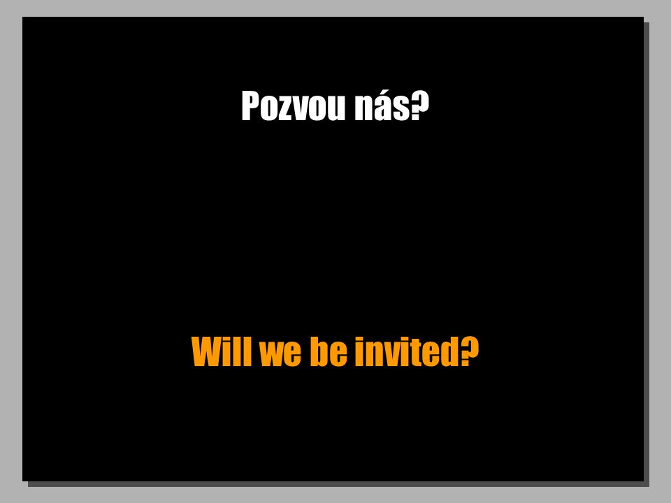 Pozvou nás Will we be invited