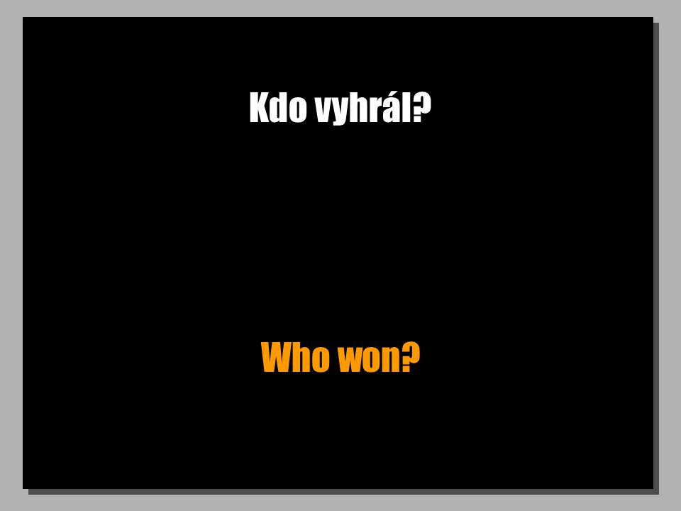 Kdo vyhrál? Who won?