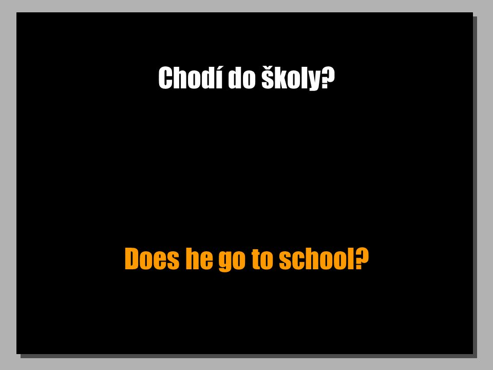 Chodí do školy Does he go to school