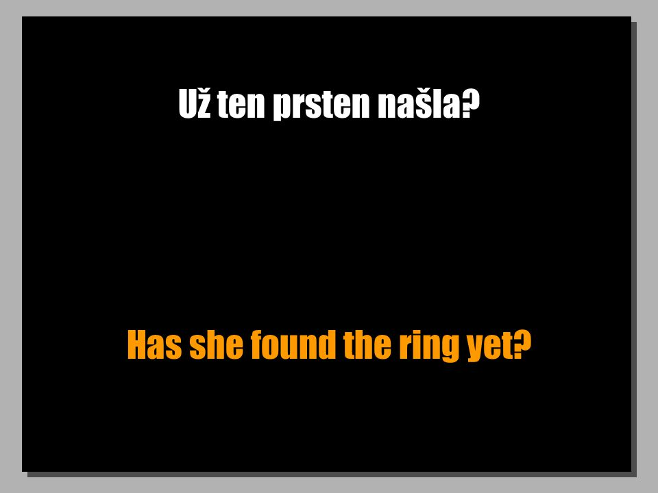 Už ten prsten našla Has she found the ring yet