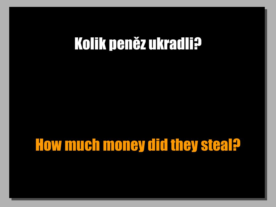 Kolik peněz ukradli How much money did they steal