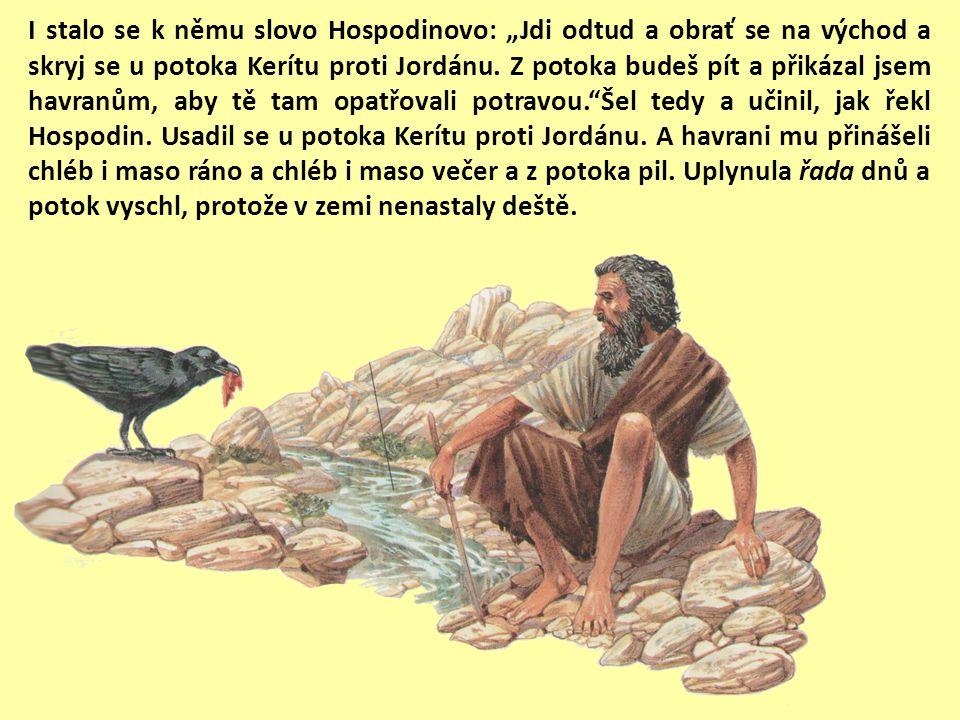 "I stalo se k němu slovo Hospodinovo: ""Vstaň a jdi do Sarepty, jež je u Sidónu, a usaď se tam."