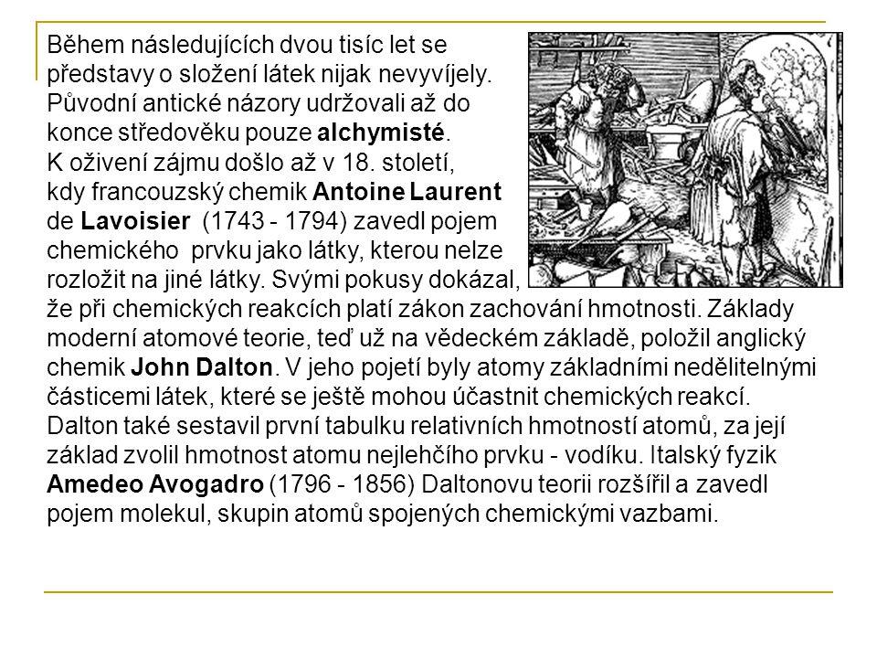 Během následujících dvou tisíc let se představy o složení látek nijak nevyvíjely. Původní antické názory udržovali až do konce středověku pouze alchym