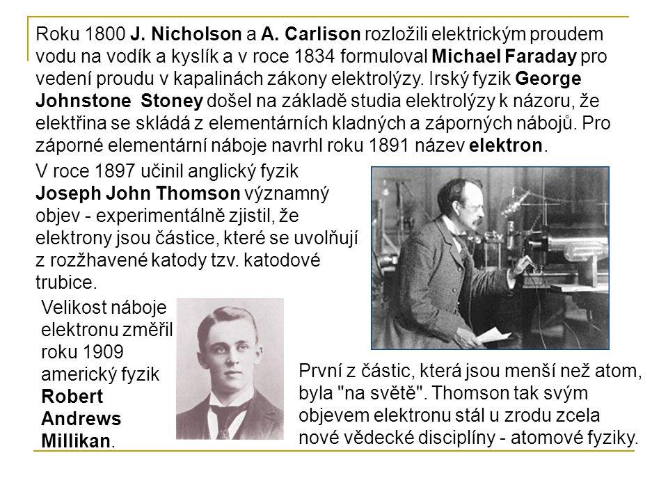 Roku 1800 J. Nicholson a A. Carlison rozložili elektrickým proudem vodu na vodík a kyslík a v roce 1834 formuloval Michael Faraday pro vedení proudu v