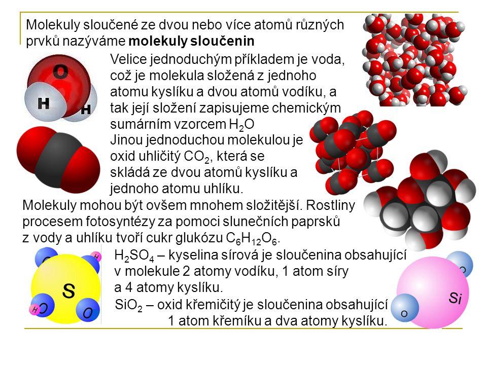Molekuly sloučené ze dvou nebo více atomů různých prvků nazýváme molekuly sloučenin Jinou jednoduchou molekulou je oxid uhličitý CO 2, která se skládá