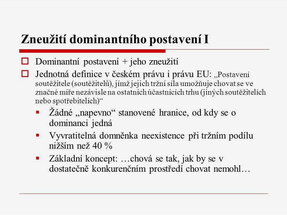 """Zneužití dominantního postavení I  Dominantní postavení + jeho zneužití  Jednotná definice v českém právu i právu EU: """"Postavení soutěžitele (soutěž"""