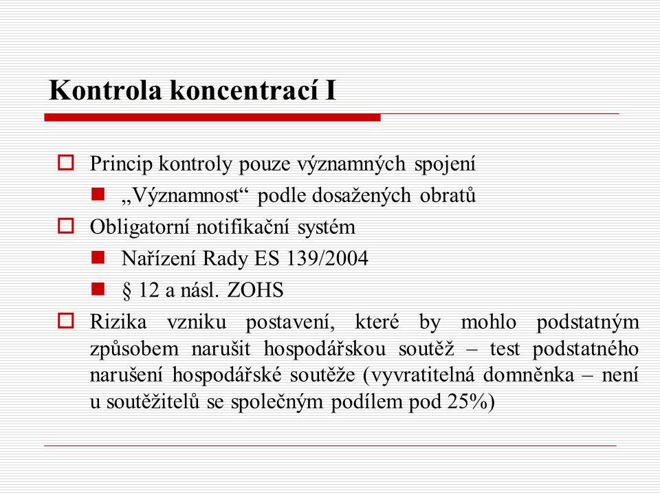 """Kontrola koncentrací I  Princip kontroly pouze významných spojení """"Významnost"""" podle dosažených obratů  Obligatorní notifikační systém Nařízení Rady"""