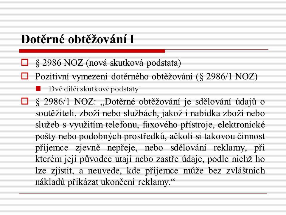 Dotěrné obtěžování I  § 2986 NOZ (nová skutková podstata)  Pozitivní vymezení dotěrného obtěžování (§ 2986/1 NOZ) Dvě dílčí skutkové podstaty  § 29