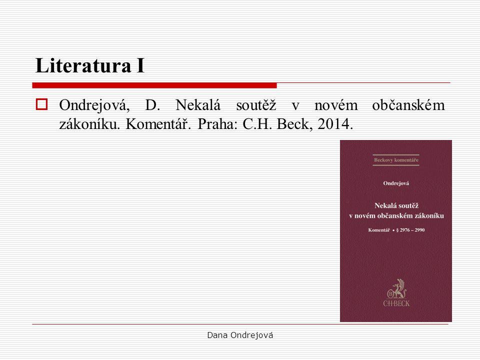 Literatura I  Ondrejová, D. Nekalá soutěž v novém občanském zákoníku. Komentář. Praha: C.H. Beck, 2014. Dana Ondrejová