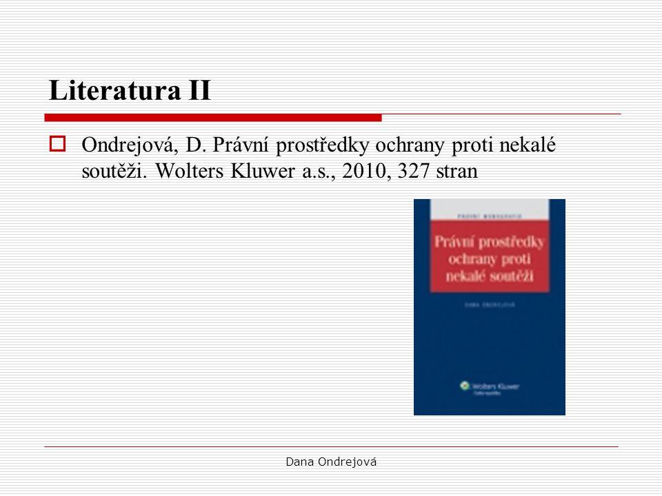 Literatura II  Ondrejová, D. Právní prostředky ochrany proti nekalé soutěži. Wolters Kluwer a.s., 2010, 327 stran