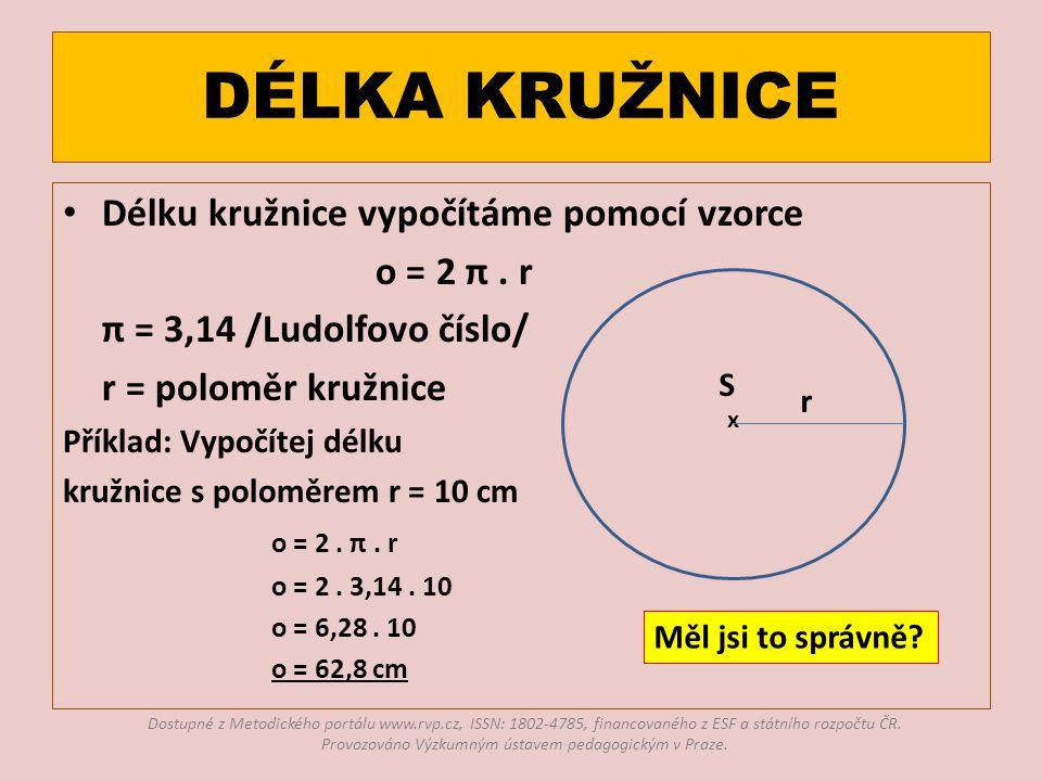 DÉLKA KRUŽNICE Délku kružnice vypočítáme pomocí vzorce o = 2 π.