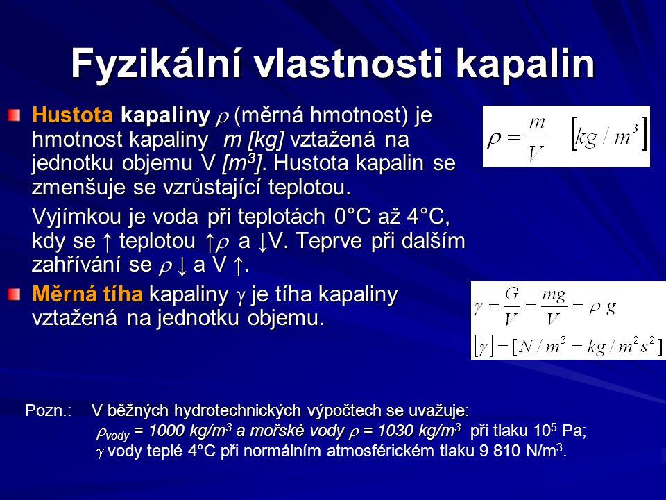 Fyzikální vlastnosti kapalin Hustota kapaliny  (měrná hmotnost) je hmotnost kapaliny m [kg] vztažená na jednotku objemu V [m 3 ].