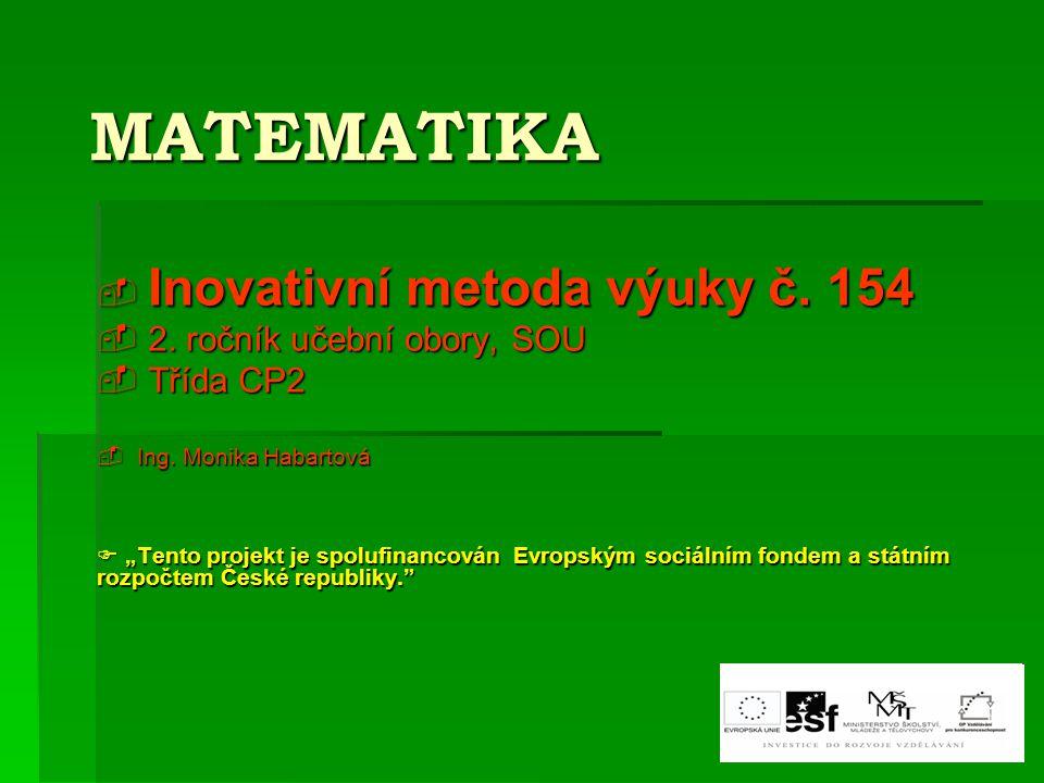 """MATEMATIKA  Inovativní metoda výuky č. 154  2. ročník učební obory, SOU  Třída CP2  Ing. Monika Habartová  """"Tento projekt je spolufinancován Evro"""