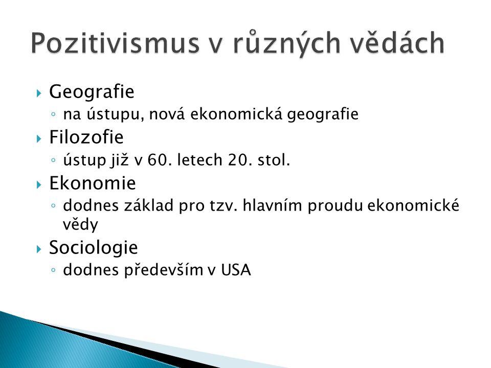  Geografie ◦ na ústupu, nová ekonomická geografie  Filozofie ◦ ústup již v 60.