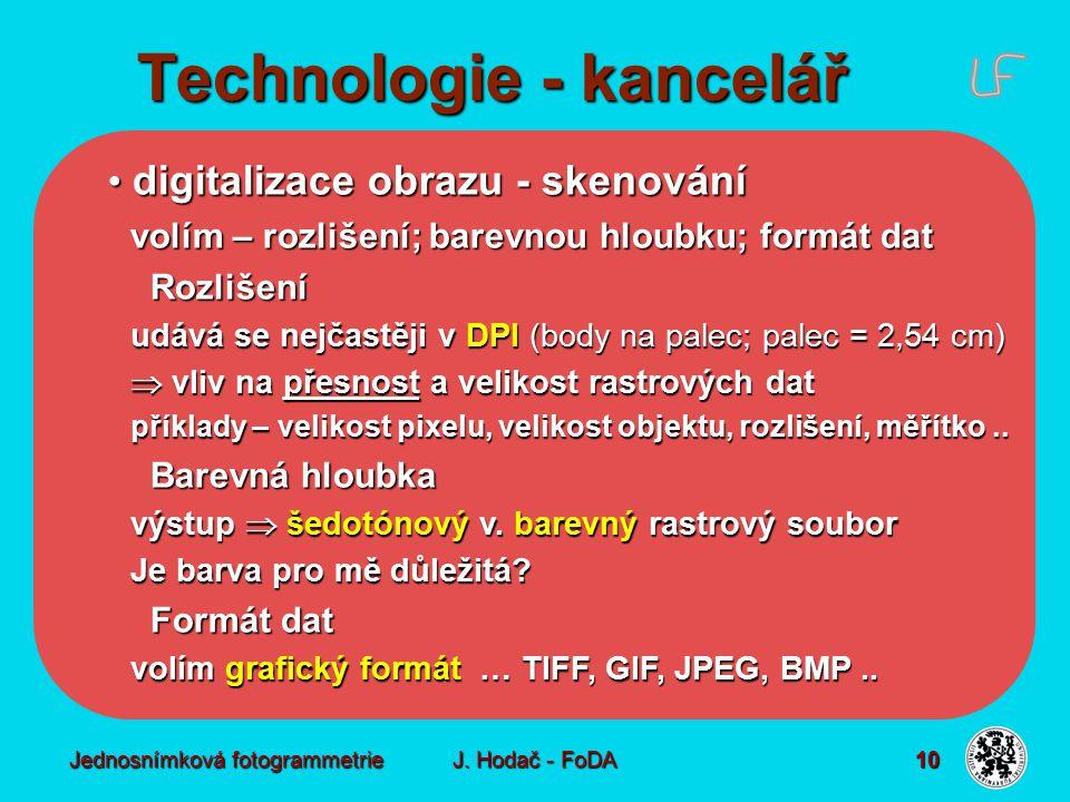 Jednosnímková fotogrammetrie J. Hodač - FoDA 10 digitalizace obrazu - skenování digitalizace obrazu - skenování volím – rozlišení; barevnou hloubku; f