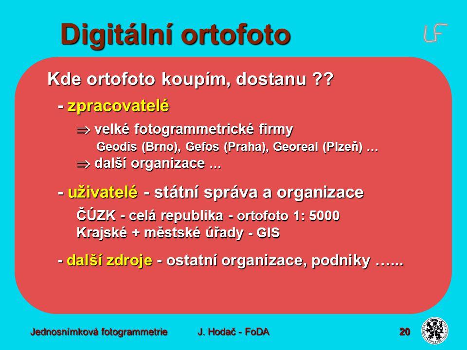 Jednosnímková fotogrammetrie J. Hodač - FoDA 20 Kde ortofoto koupím, dostanu ?? - zpracovatelé  velké fotogrammetrické firmy Geodis (Brno), Gefos (Pr