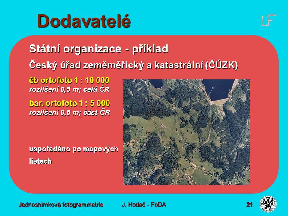 Jednosnímková fotogrammetrie J. Hodač - FoDA 21 Státní organizace - příklad Český úřad zeměměřický a katastrální (ČÚZK) čb ortofoto 1 : 10 000 rozliše