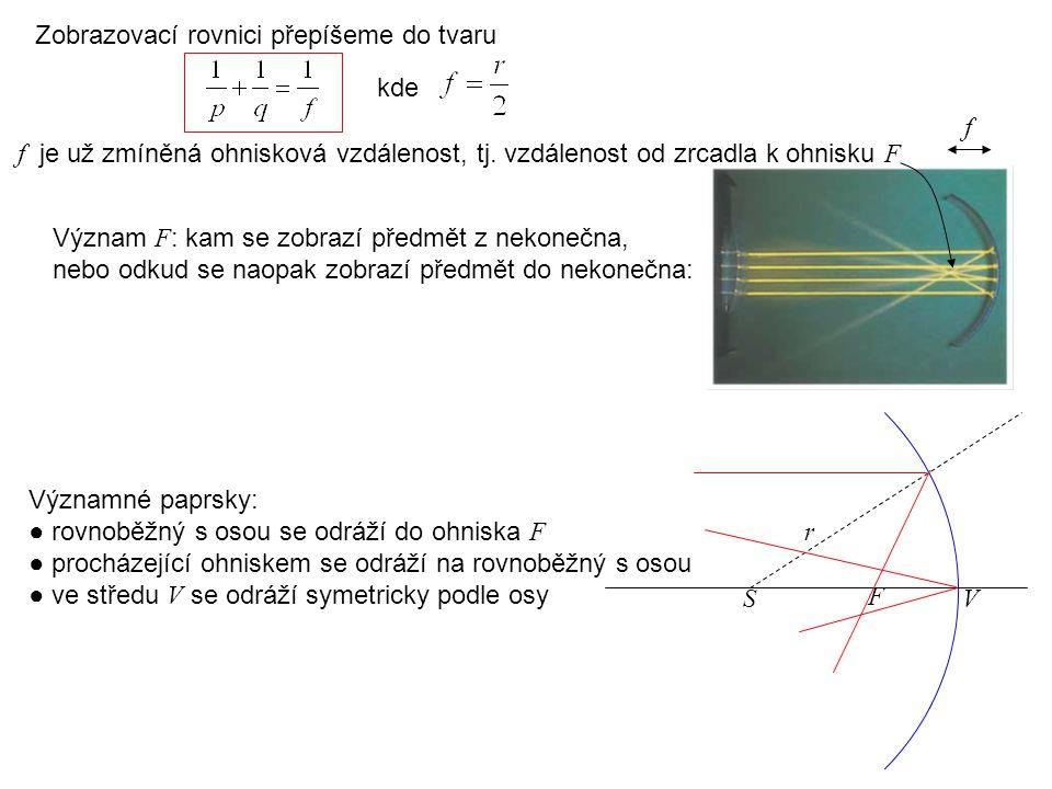 Význam F : kam se zobrazí předmět z nekonečna, nebo odkud se naopak zobrazí předmět do nekonečna: Zobrazovací rovnici přepíšeme do tvaru f je už zmíně