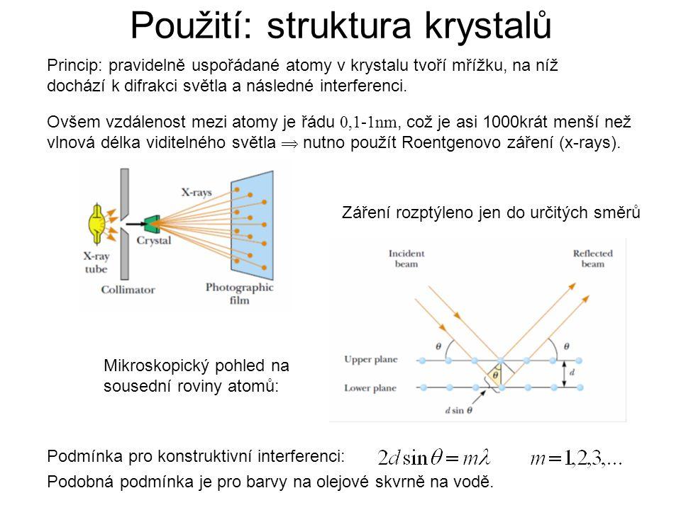 Použití: struktura krystalů Záření rozptýleno jen do určitých směrů Podmínka pro konstruktivní interferenci: Ovšem vzdálenost mezi atomy je řádu 0,1-1