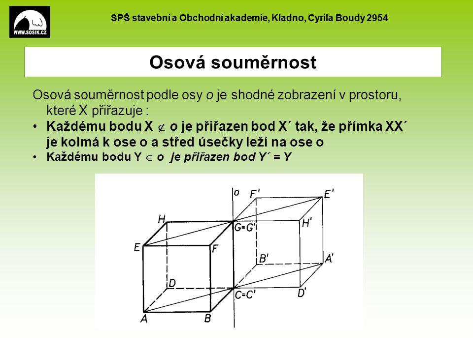 SPŠ stavební a Obchodní akademie, Kladno, Cyrila Boudy 2954 Středová souměrnost Středová souměrnost v prostoru je určena stejně jako středová souměrnost v rovině: Každému bodu X  S je přiřazen bod X´ tak, že S je střed úsečky XX´ Středu S je přiřazen S´ = S