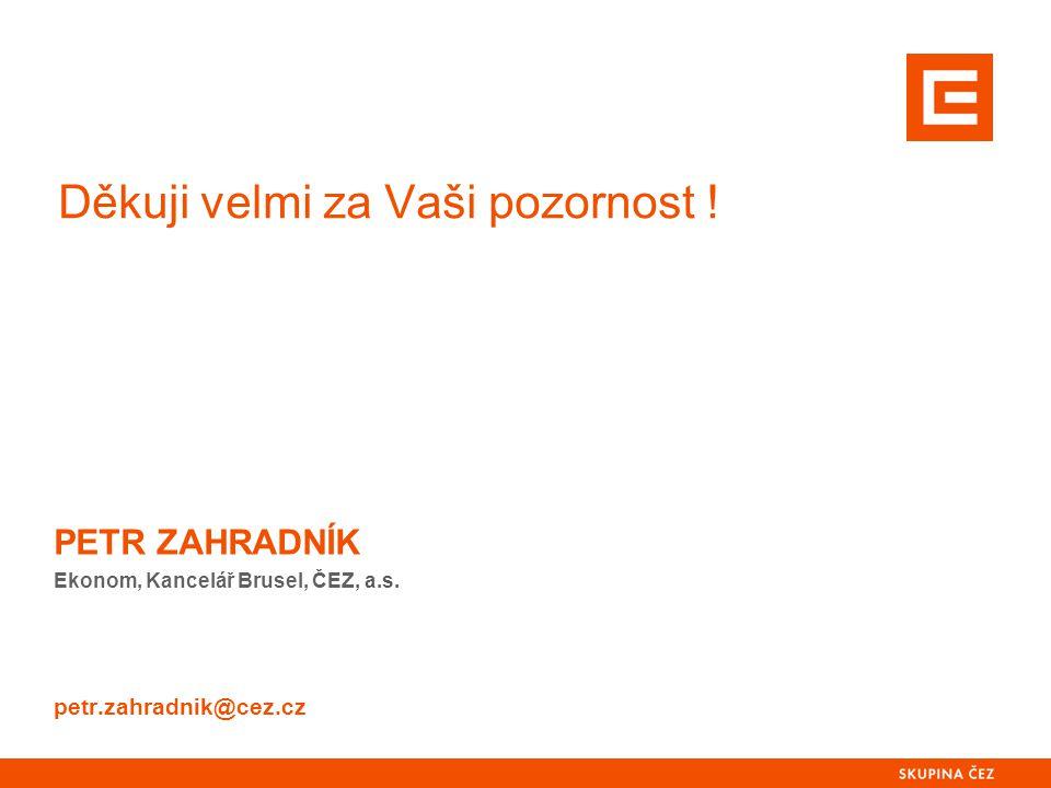 Děkuji velmi za Vaši pozornost ! PETR ZAHRADNÍK Ekonom, Kancelář Brusel, ČEZ, a.s. petr.zahradnik@cez.cz