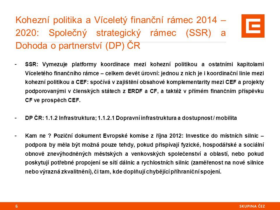 Kohezní politika a Víceletý finanční rámec 2014 – 2020: Společný strategický rámec (SSR) a Dohoda o partnerství (DP) ČR - SSR: Vymezuje platformy koordinace mezi kohezní politikou a ostatními kapitolami Víceletého finančního rámce – celkem devět úrovní: jednou z nich je i koordinační linie mezi kohezní politikou a CEF: spočívá v zajištění obsahové komplementarity mezi CEF a projekty podporovanými v členských státech z ERDF a CF, a taktéž v přímém finančním příspěvku CF ve prospěch CEF.